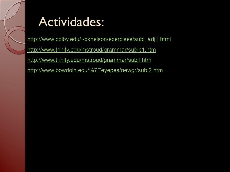Actividades: http://www.colby.edu/~bknelson/exercises/subj_adj1.html