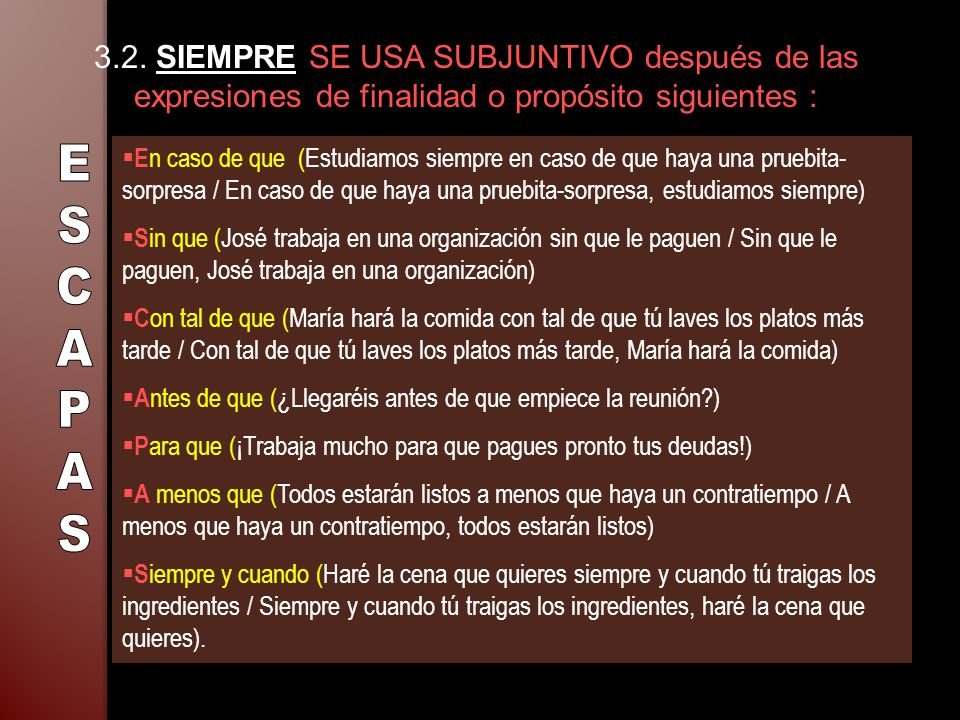 3.2. SIEMPRE SE USA SUBJUNTIVO después de las expresiones de finalidad o propósito siguientes :