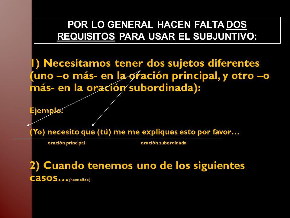 POR LO GENERAL HACEN FALTA DOS REQUISITOS PARA USAR EL SUBJUNTIVO: