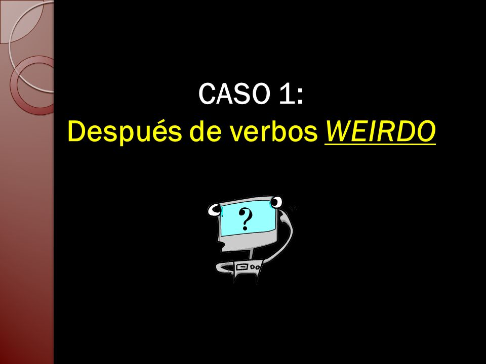 CASO 1: Después de verbos WEIRDO
