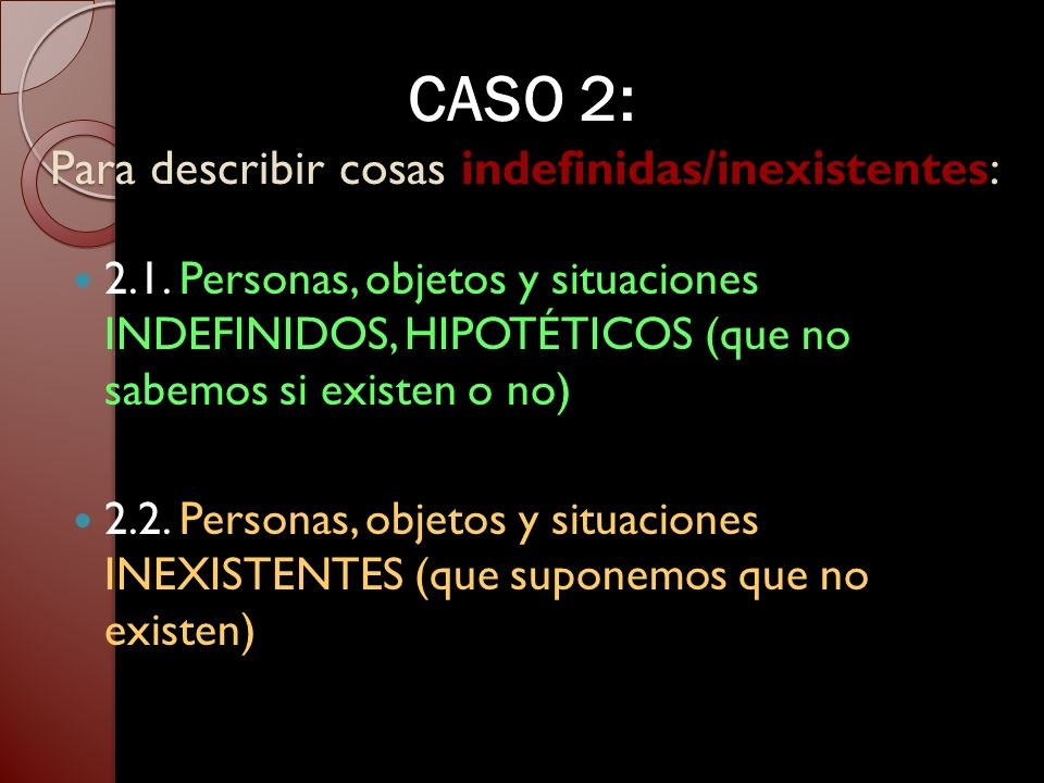 CASO 2: Para describir cosas indefinidas/inexistentes: