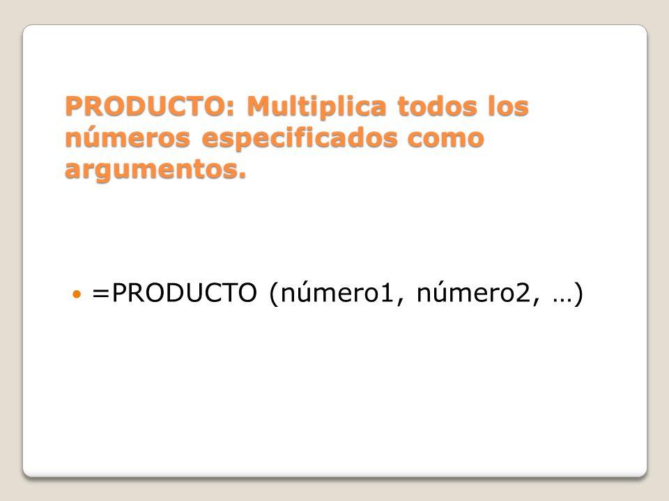 PRODUCTO: Multiplica todos los números especificados como argumentos.