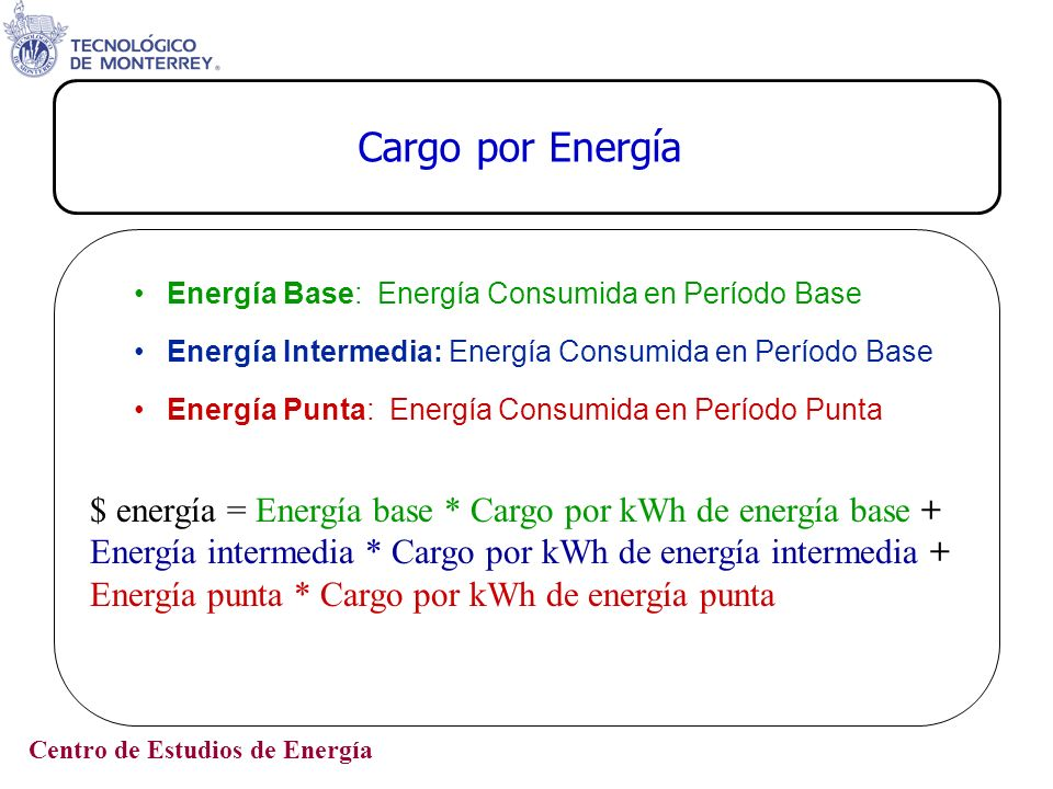 Cargo por Energía Energía Base: Energía Consumida en Período Base. Energía Intermedia: Energía Consumida en Período Base.