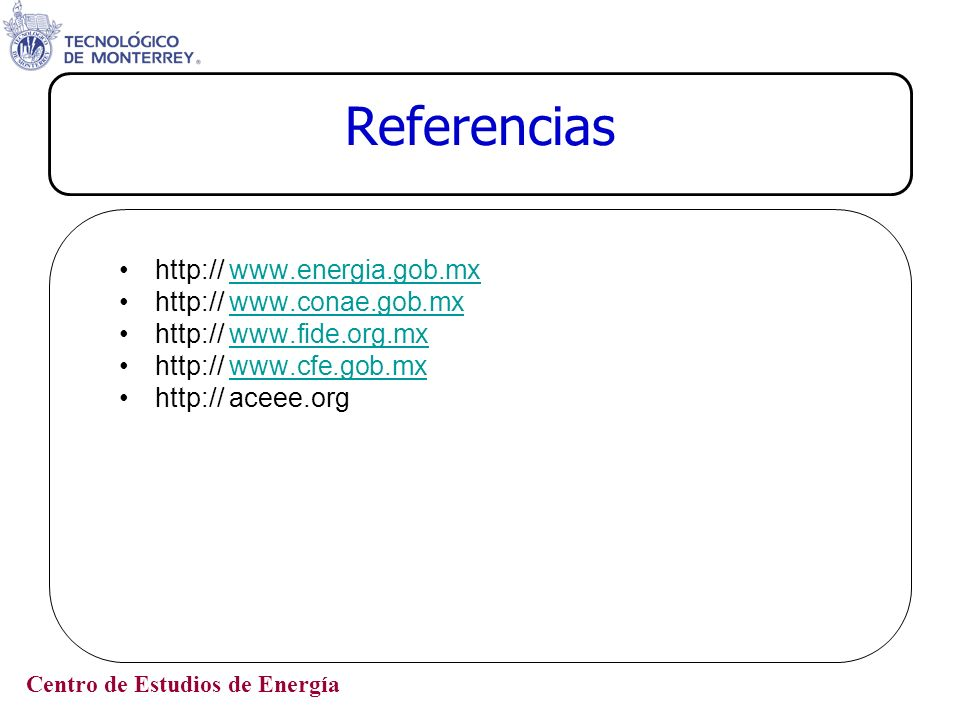Referencias http:// www.energia.gob.mx http:// www.conae.gob.mx