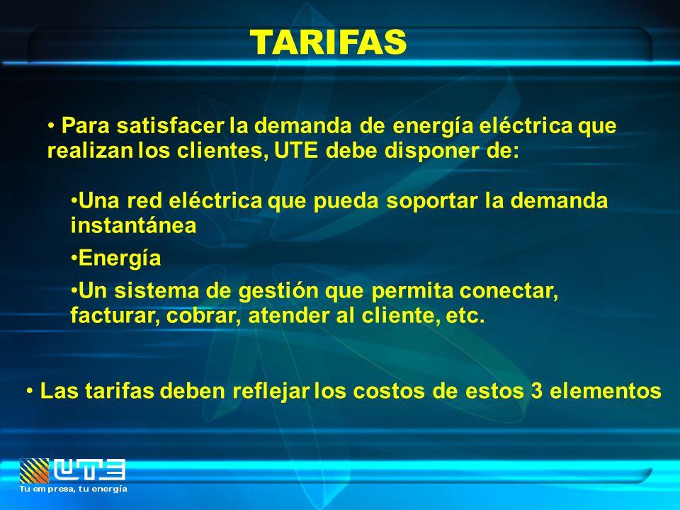 TARIFAS Para satisfacer la demanda de energía eléctrica que realizan los clientes, UTE debe disponer de: