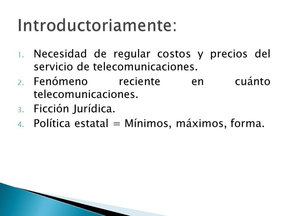 Introductoriamente: Necesidad de regular costos y precios del servicio de telecomunicaciones. Fenómeno reciente en cuánto telecomunicaciones.