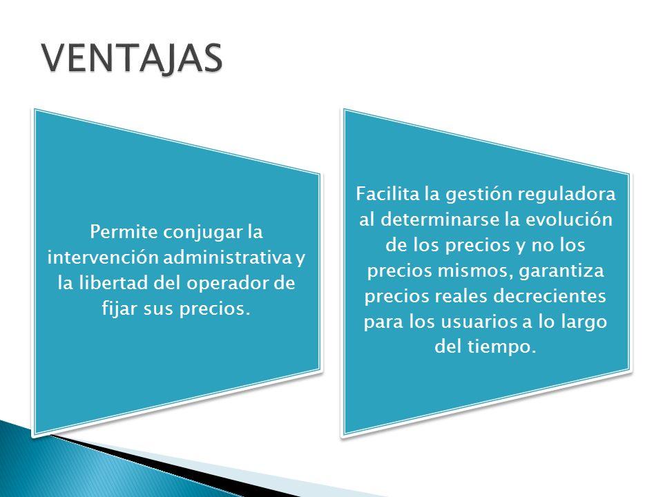 VENTAJAS Permite conjugar la intervención administrativa y la libertad del operador de fijar sus precios.
