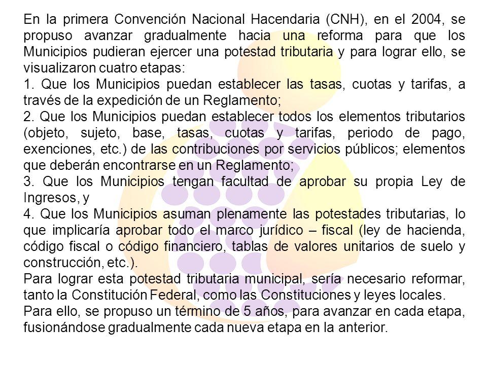 En la primera Convención Nacional Hacendaria (CNH), en el 2004, se propuso avanzar gradualmente hacia una reforma para que los Municipios pudieran ejercer una potestad tributaria y para lograr ello, se visualizaron cuatro etapas: