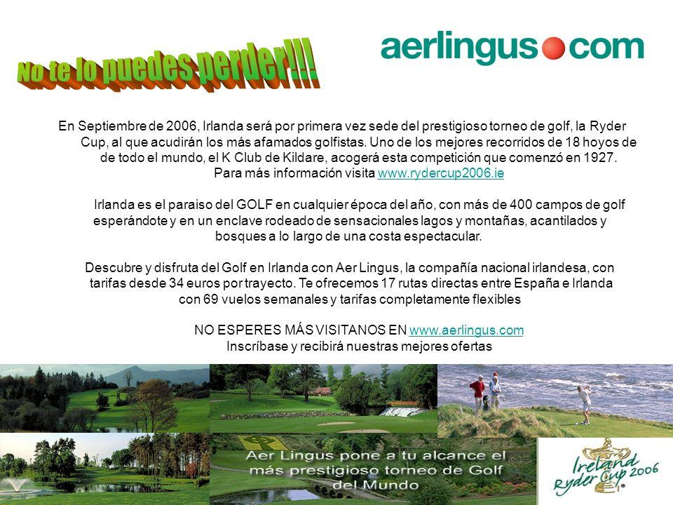 No te lo puedes perder!!! En Septiembre de 2006, Irlanda será por primera vez sede del prestigioso torneo de golf, la Ryder