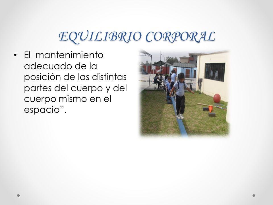 EQUILIBRIO CORPORAL El mantenimiento adecuado de la posición de las distintas partes del cuerpo y del cuerpo mismo en el espacio .
