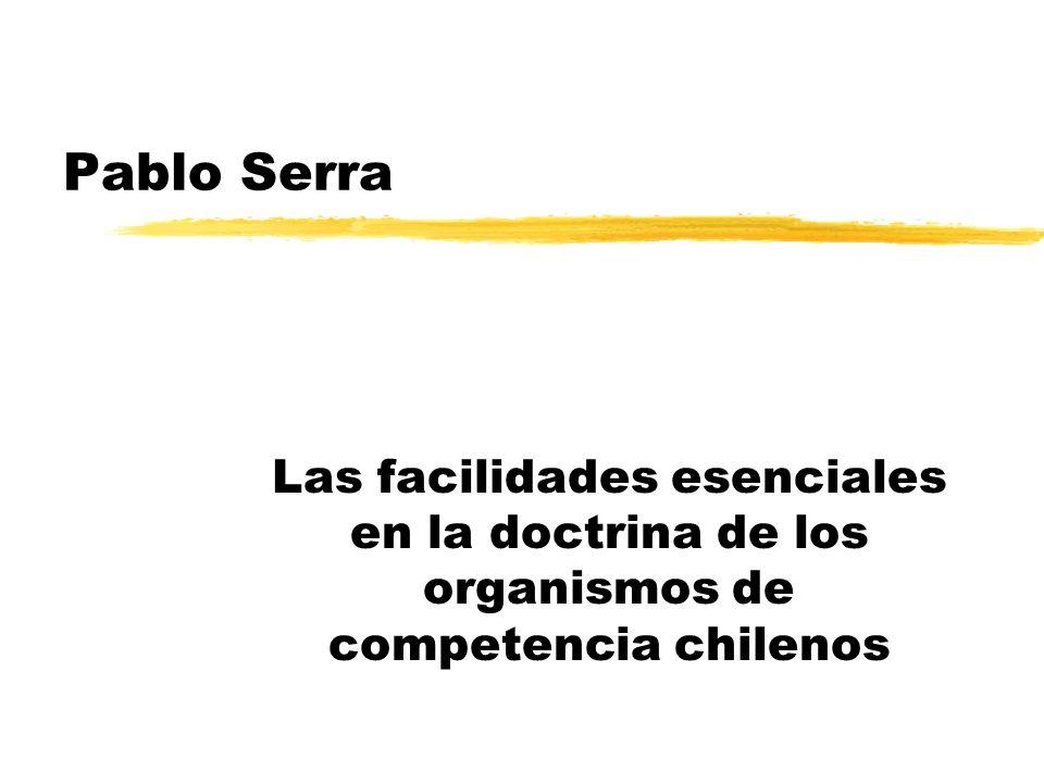 Pablo Serra Las facilidades esenciales en la doctrina de los organismos de competencia chilenos