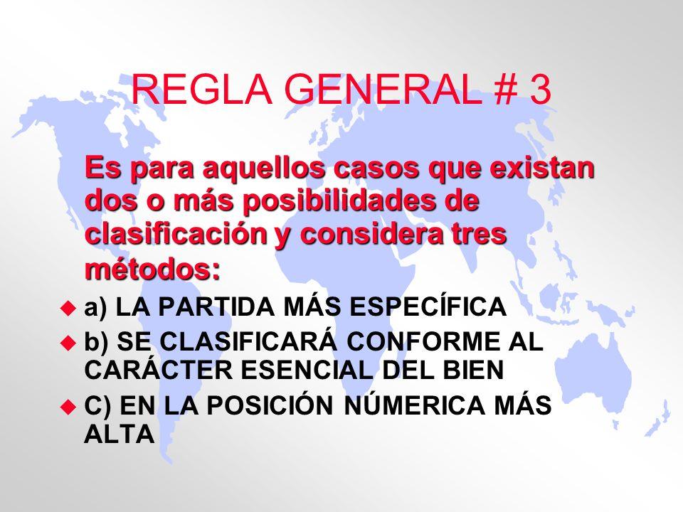REGLA GENERAL # 3 Es para aquellos casos que existan dos o más posibilidades de clasificación y considera tres métodos: