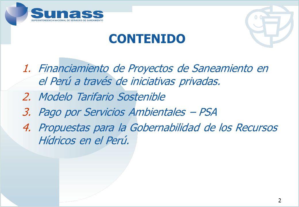 CONTENIDO Financiamiento de Proyectos de Saneamiento en el Perú a través de iniciativas privadas. Modelo Tarifario Sostenible.
