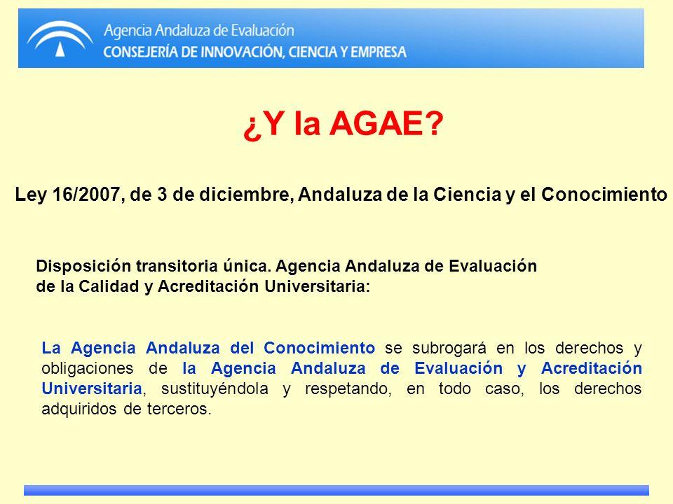 ¿Y la AGAE Ley 16/2007, de 3 de diciembre, Andaluza de la Ciencia y el Conocimiento. Disposición transitoria única. Agencia Andaluza de Evaluación.