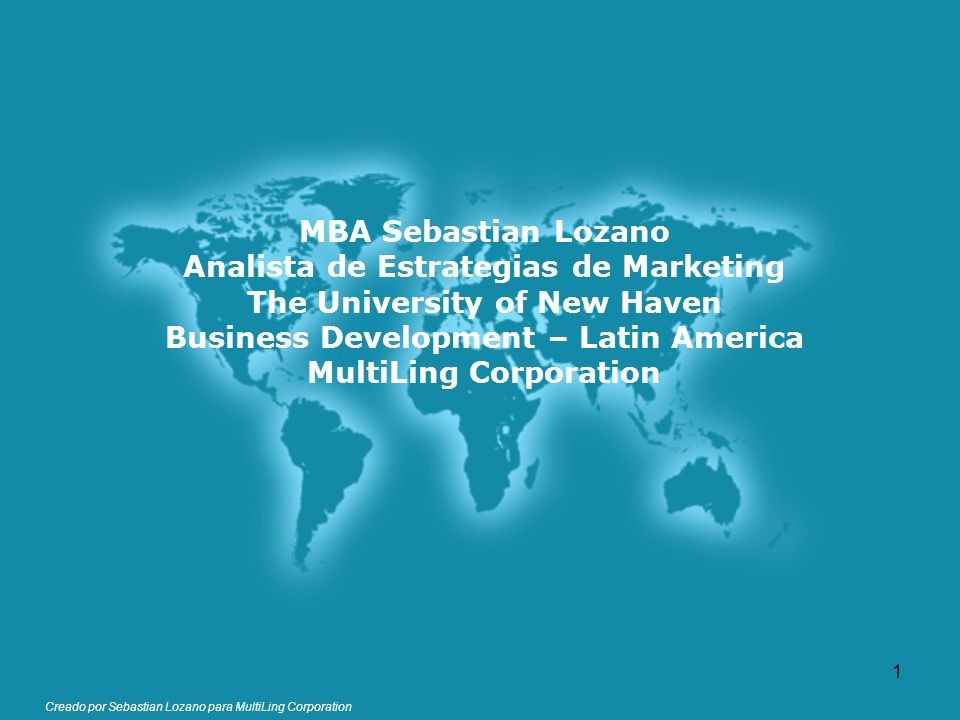 MBA Sebastian Lozano Analista de Estrategias de Marketing The University of New Haven Business Development – Latin America MultiLing Corporation