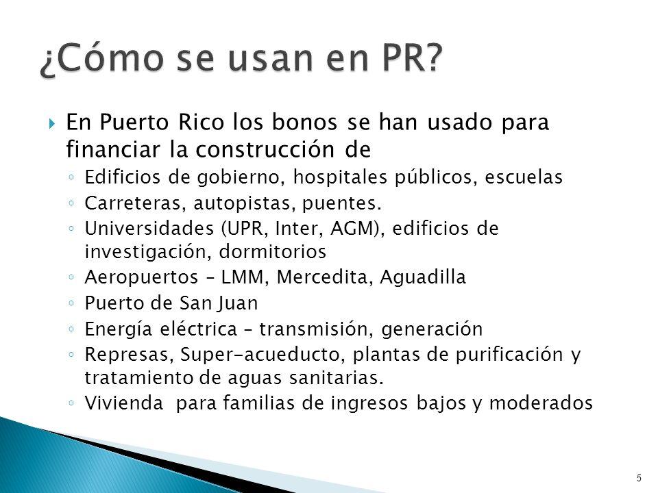 ¿Cómo se usan en PR En Puerto Rico los bonos se han usado para financiar la construcción de. Edificios de gobierno, hospitales públicos, escuelas.