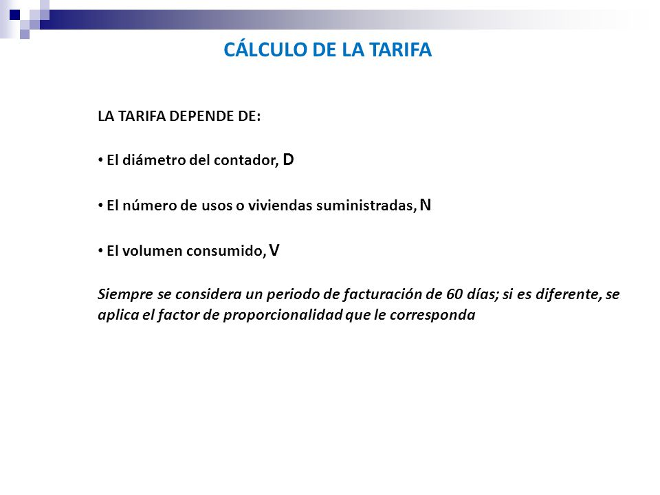 CÁLCULO DE LA TARIFA LA TARIFA DEPENDE DE: El diámetro del contador, D