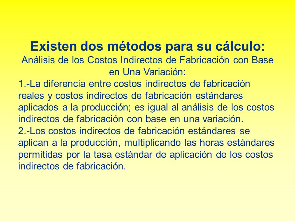 Existen dos métodos para su cálculo: Análisis de los Costos Indirectos de Fabricación con Base en Una Variación: