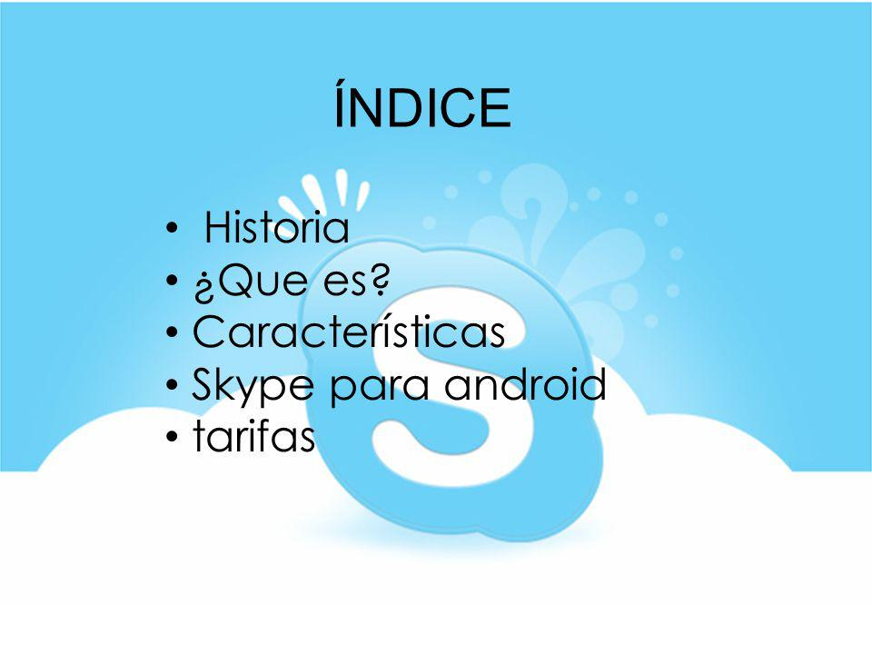 ÍNDICE Historia ¿Que es Características Skype para android tarifas