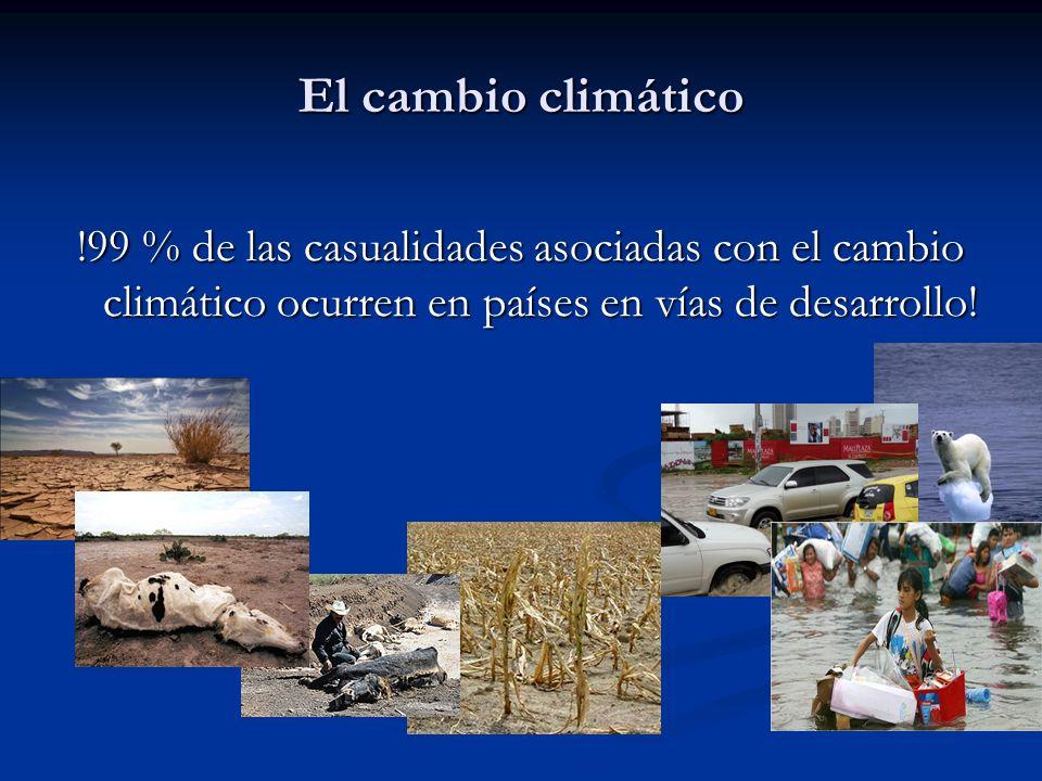 El cambio climático !99 % de las casualidades asociadas con el cambio climático ocurren en países en vías de desarrollo!