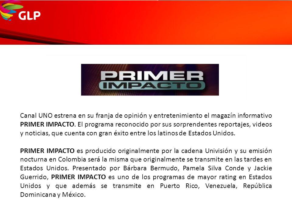 Canal UNO estrena en su franja de opinión y entretenimiento el magazín informativo PRIMER IMPACTO. El programa reconocido por sus sorprendentes reportajes, videos y noticias, que cuenta con gran éxito entre los latinos de Estados Unidos.