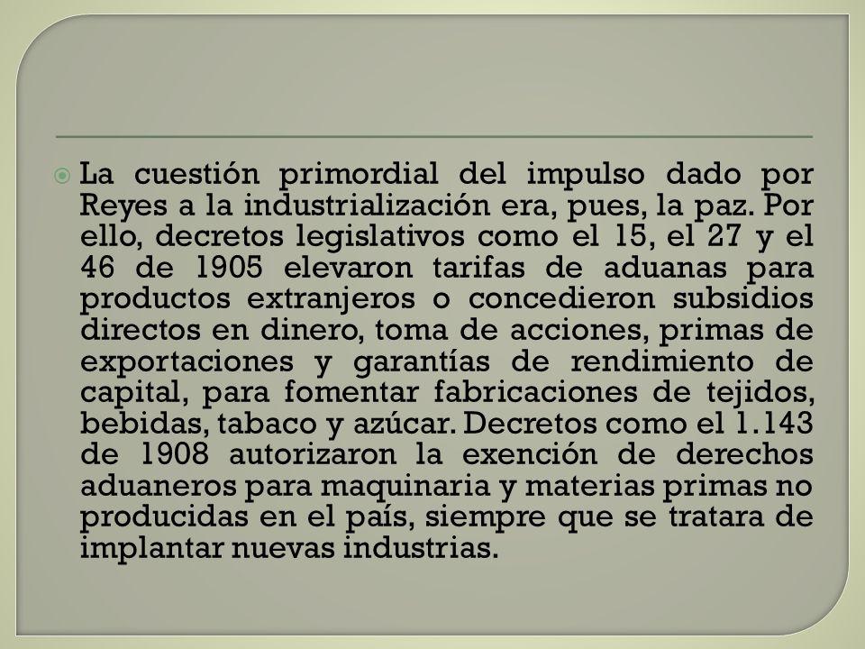 La cuestión primordial del impulso dado por Reyes a la industrialización era, pues, la paz.