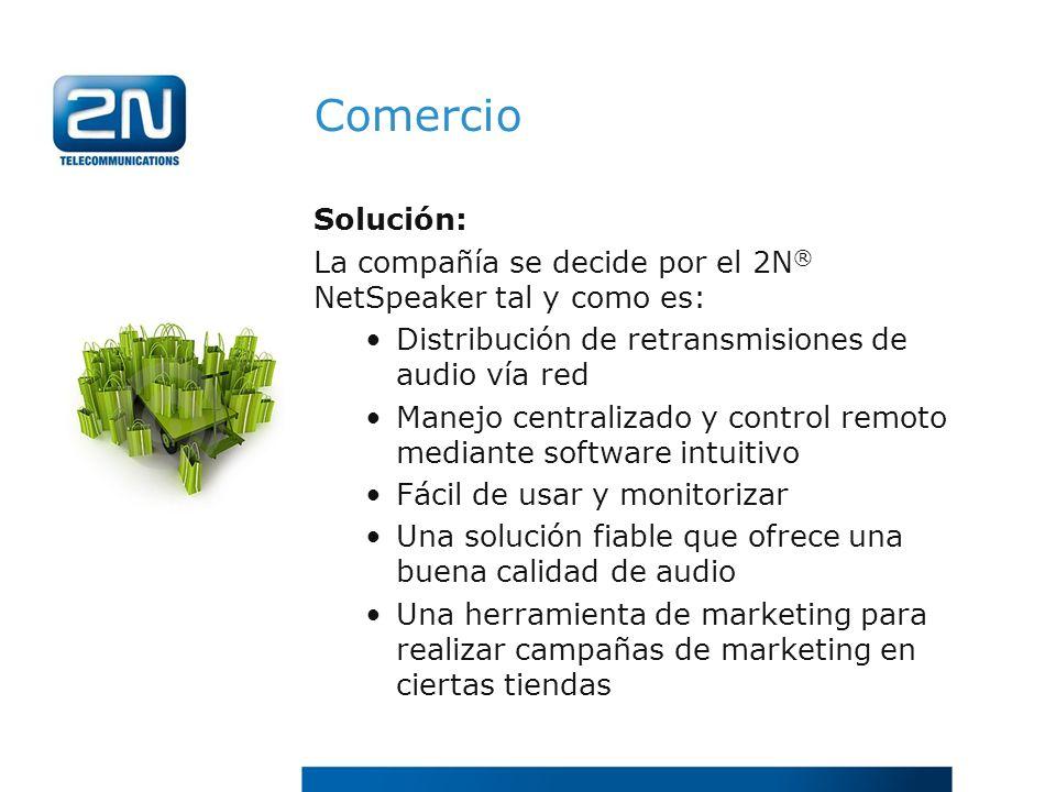 Comercio Solución: La compañía se decide por el 2N® NetSpeaker tal y como es: Distribución de retransmisiones de audio vía red.