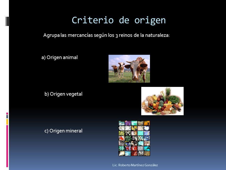 Criterio de origen Agrupa las mercancías según los 3 reinos de la naturaleza: a) Origen animal. b) Origen vegetal.