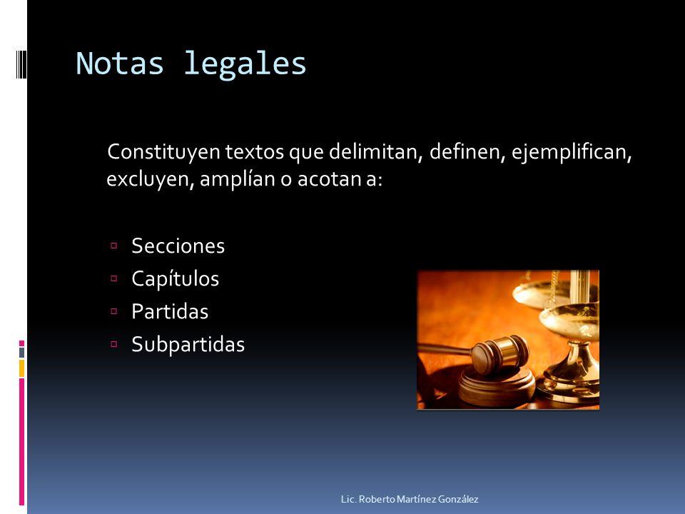 Notas legales Constituyen textos que delimitan, definen, ejemplifican, excluyen, amplían o acotan a: