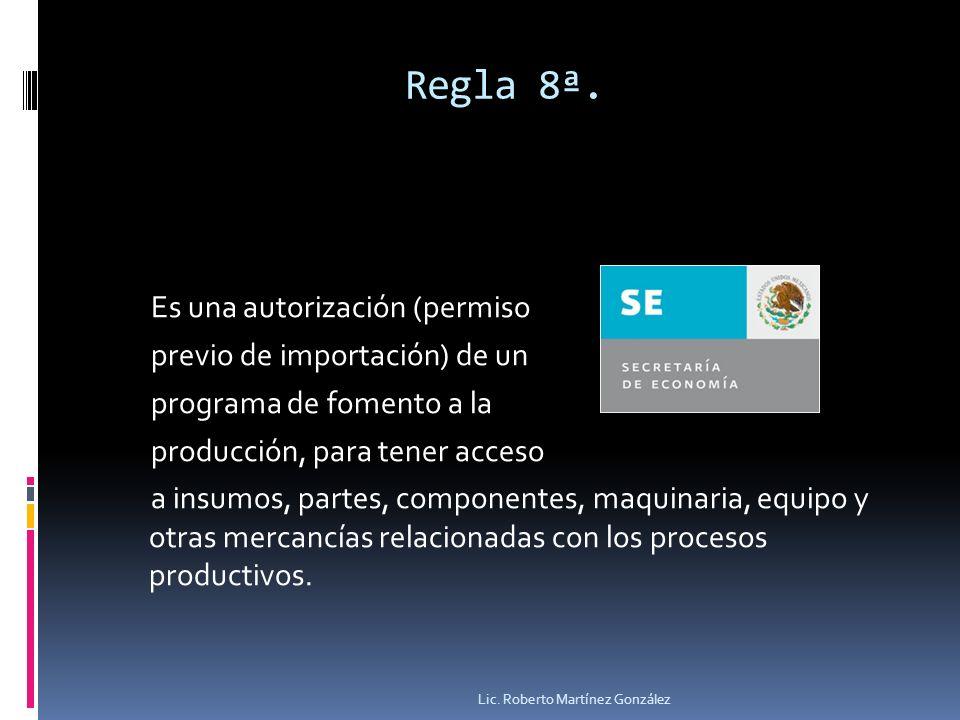 Regla 8ª. Es una autorización (permiso previo de importación) de un