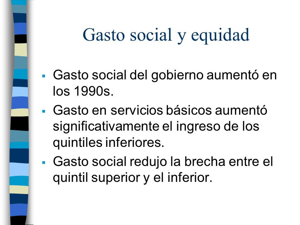 Gasto social y equidad Gasto social del gobierno aumentó en los 1990s.