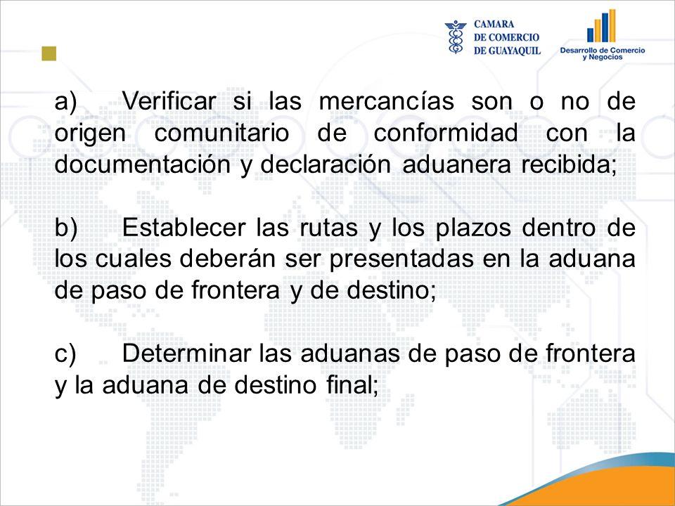 a) Verificar si las mercancías son o no de origen comunitario de conformidad con la documentación y declaración aduanera recibida;