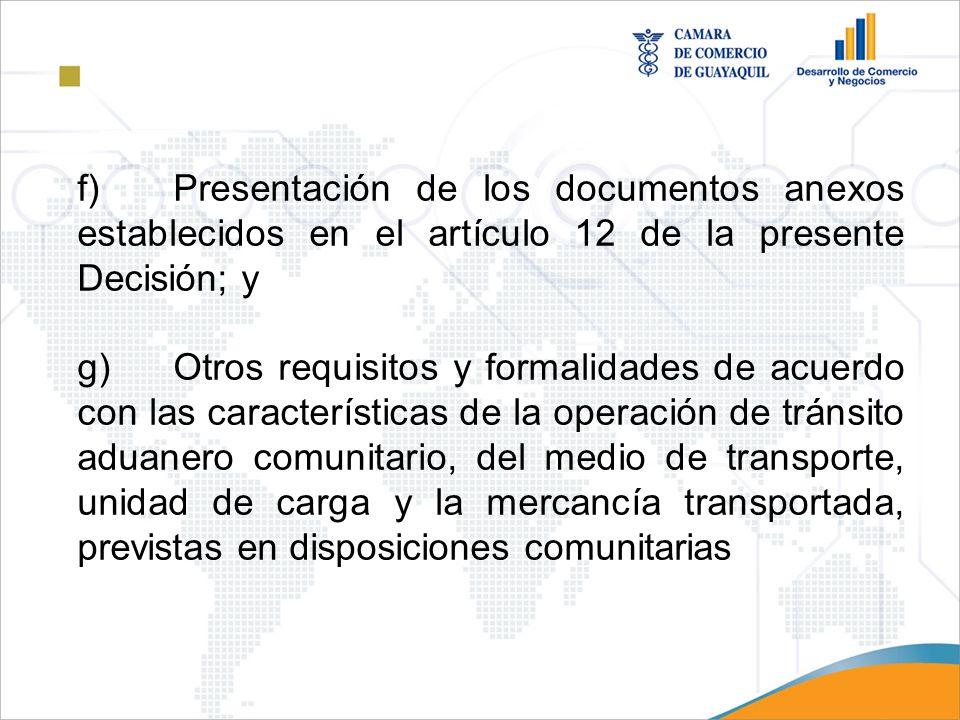 f) Presentación de los documentos anexos establecidos en el artículo 12 de la presente Decisión; y