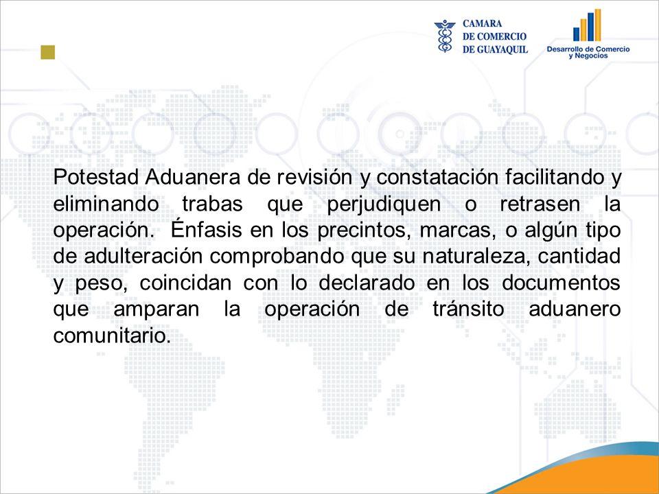 Potestad Aduanera de revisión y constatación facilitando y eliminando trabas que perjudiquen o retrasen la operación.