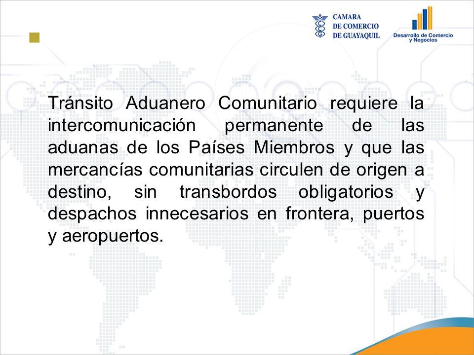 Tránsito Aduanero Comunitario requiere la intercomunicación permanente de las aduanas de los Países Miembros y que las mercancías comunitarias circulen de origen a destino, sin transbordos obligatorios y despachos innecesarios en frontera, puertos y aeropuertos.