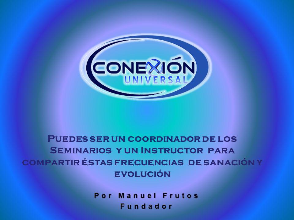 Manuel Frutos Puedes ser un coordinador de los Seminarios y un Instructor para compartir éstas frecuencias de sanación y evolución.