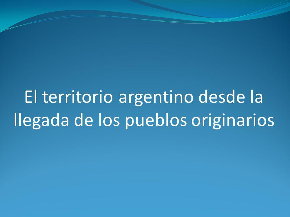 El territorio argentino desde la llegada de los pueblos originarios