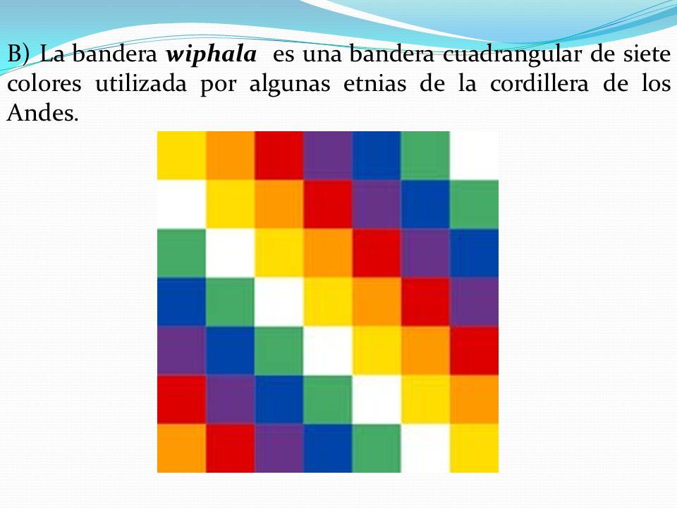 B) La bandera wiphala es una bandera cuadrangular de siete colores utilizada por algunas etnias de la cordillera de los Andes.