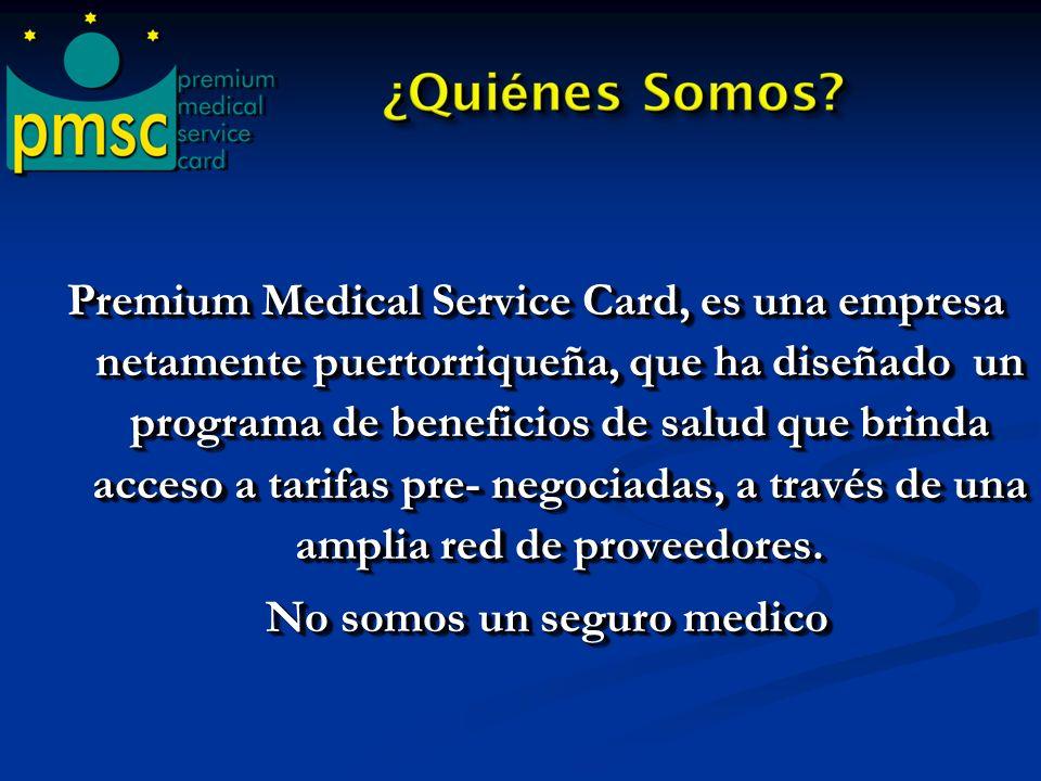Premium Medical Service Card, es una empresa netamente puertorriqueña, que ha diseñado un programa de beneficios de salud que brinda acceso a tarifas pre- negociadas, a través de una amplia red de proveedores. No somos un seguro medico