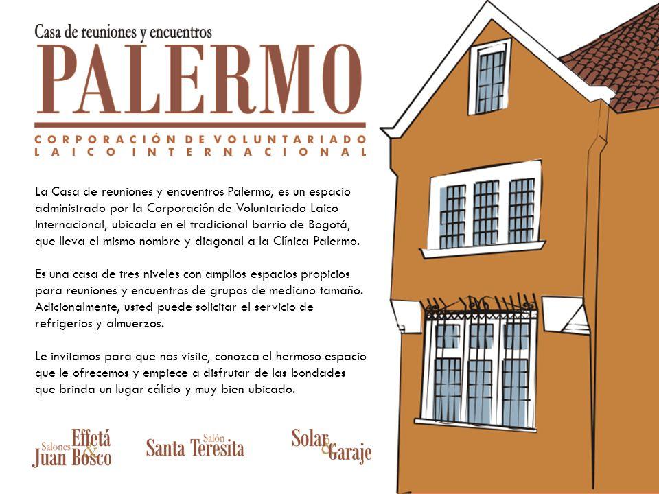 La Casa de reuniones y encuentros Palermo, es un espacio administrado por la Corporación de Voluntariado Laico Internacional, ubicada en el tradicional barrio de Bogotá, que lleva el mismo nombre y diagonal a la Clínica Palermo.