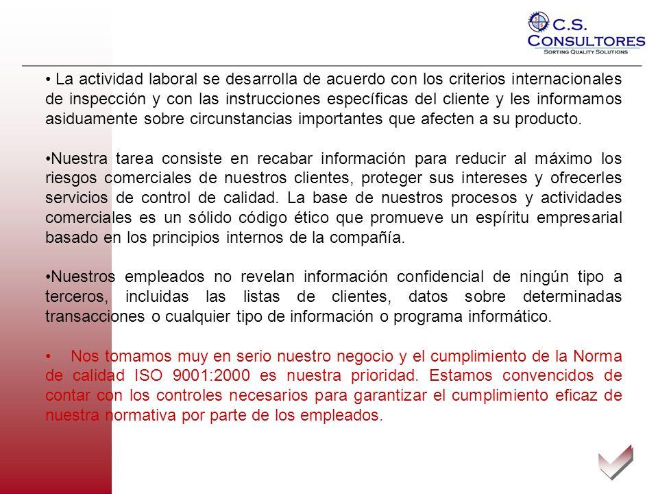 La actividad laboral se desarrolla de acuerdo con los criterios internacionales de inspección y con las instrucciones específicas del cliente y les informamos asiduamente sobre circunstancias importantes que afecten a su producto.