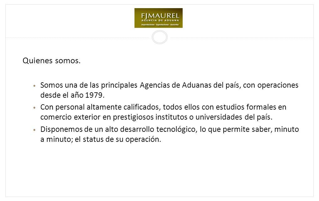 Quienes somos. Somos una de las principales Agencias de Aduanas del país, con operaciones desde el año 1979.