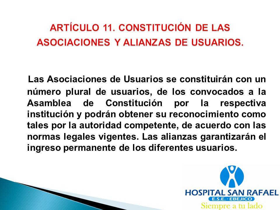 ARTÍCULO 11. CONSTITUCIÓN DE LAS ASOCIACIONES Y ALIANZAS DE USUARIOS.