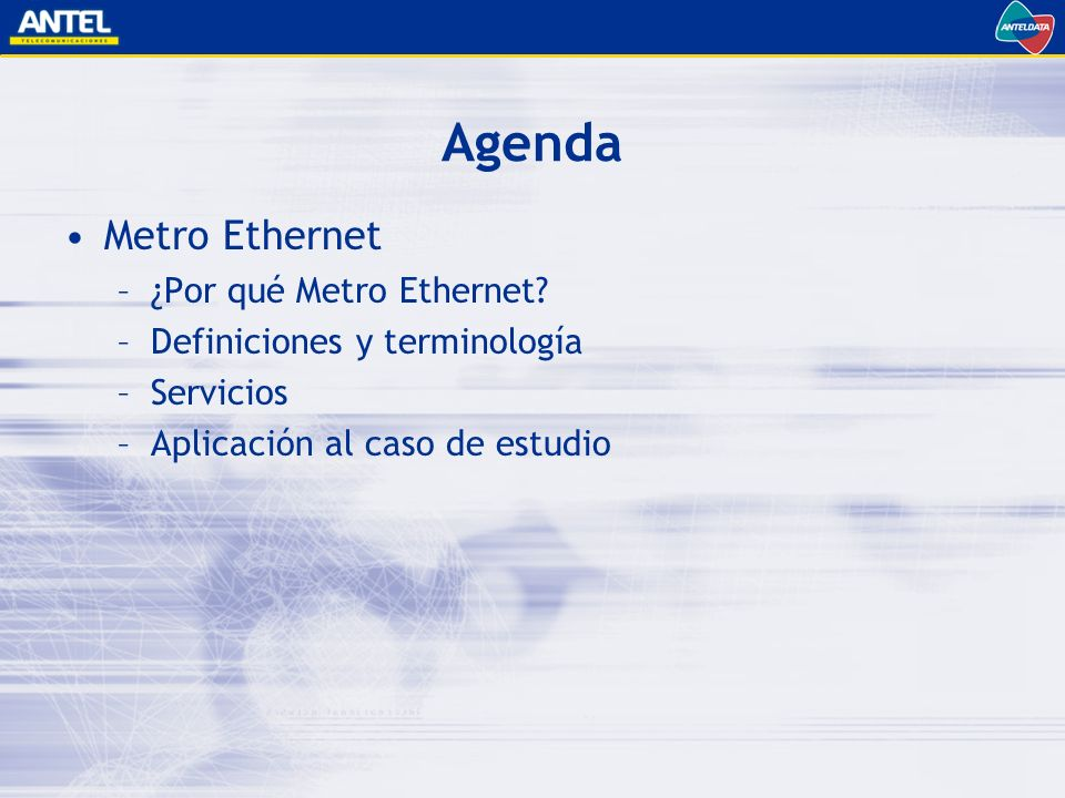 Agenda Metro Ethernet ¿Por qué Metro Ethernet