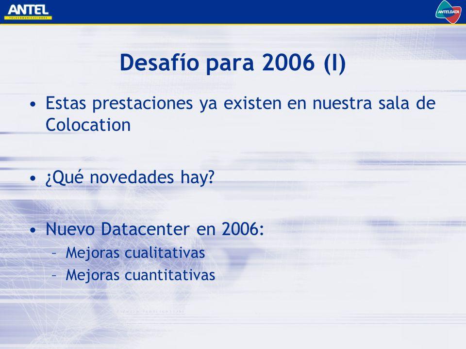 Desafío para 2006 (I) Estas prestaciones ya existen en nuestra sala de Colocation. ¿Qué novedades hay