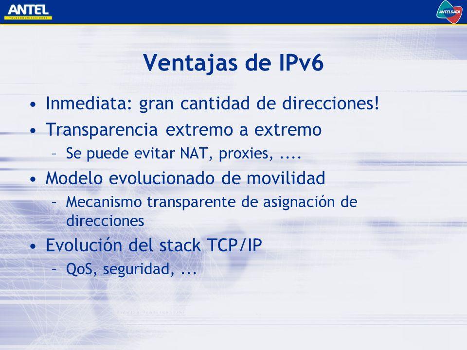 Ventajas de IPv6 Inmediata: gran cantidad de direcciones!