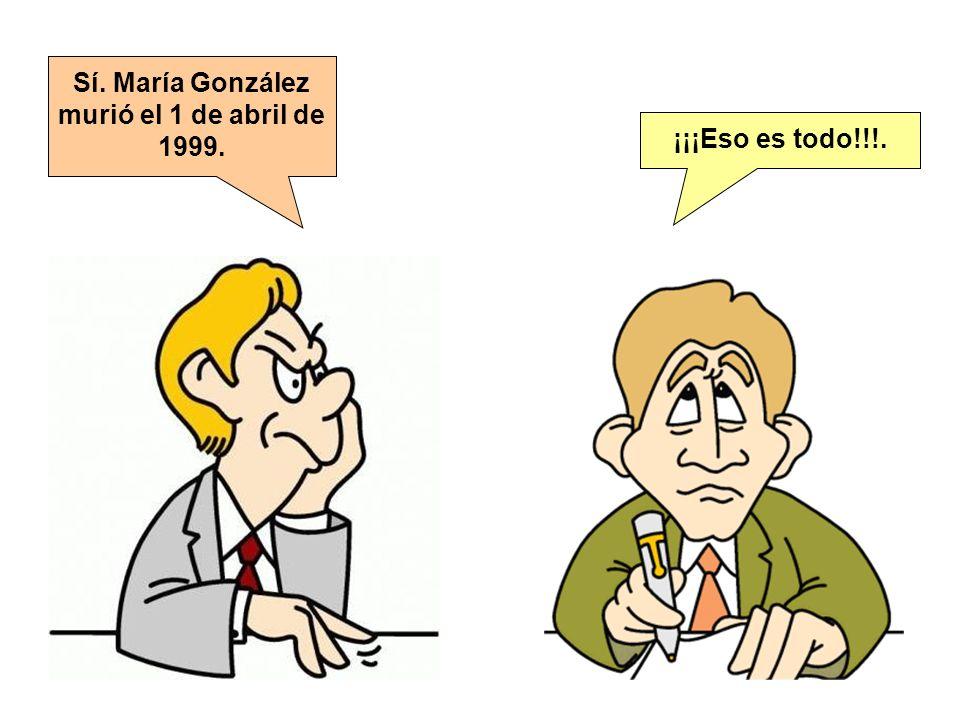 Sí. María González murió el 1 de abril de 1999.