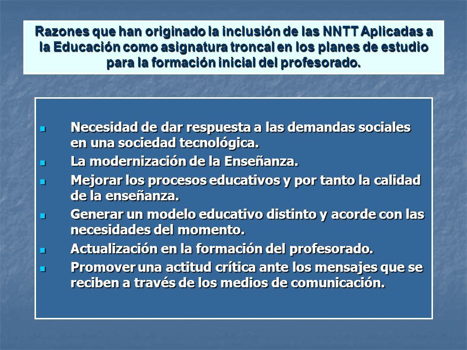 Razones que han originado la inclusión de las NNTT Aplicadas a la Educación como asignatura troncal en los planes de estudio para la formación inicial del profesorado.