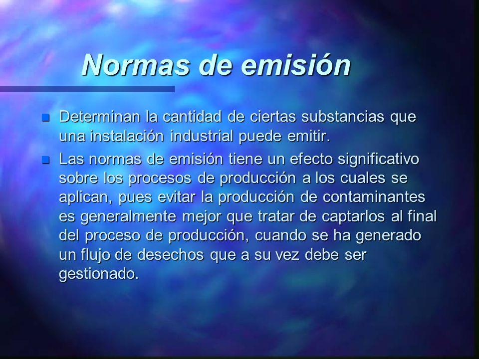 Normas de emisión Determinan la cantidad de ciertas substancias que una instalación industrial puede emitir.