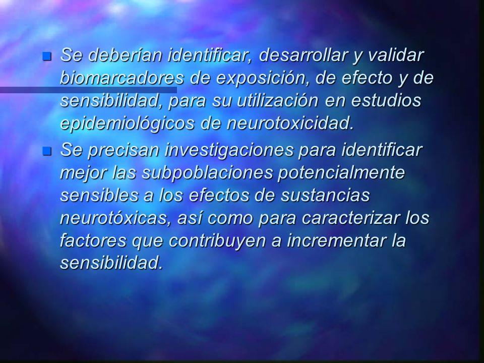 Se deberían identificar, desarrollar y validar biomarcadores de exposición, de efecto y de sensibilidad, para su utilización en estudios epidemiológicos de neurotoxicidad.